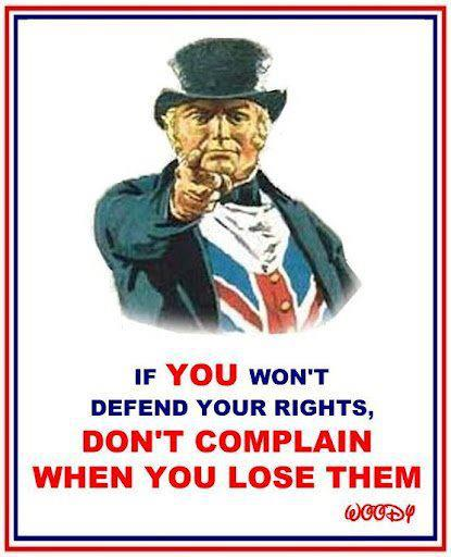 If you won't defend your rights dont' complain when you lose them