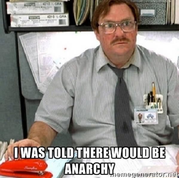 I was told there would be anarchy