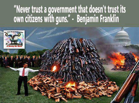 Benjamin Franklin Never trust a government that doesn't trust its own citizens with guns