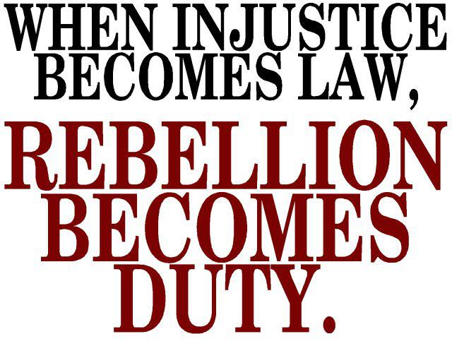 When injustice becomes law resistance becomes a duty