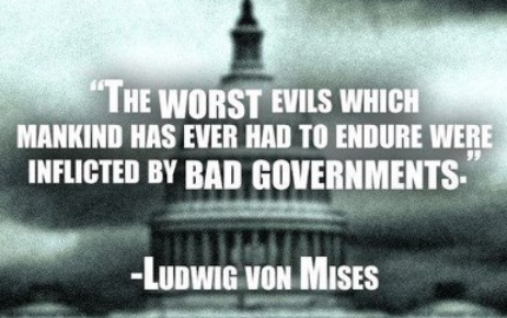 Ludwig von mises The worst evils which mankind has ever had to endure were inflicted by bad governments