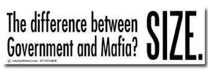 The difference between government and mafia? Size