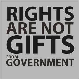 rights are not gifts from government