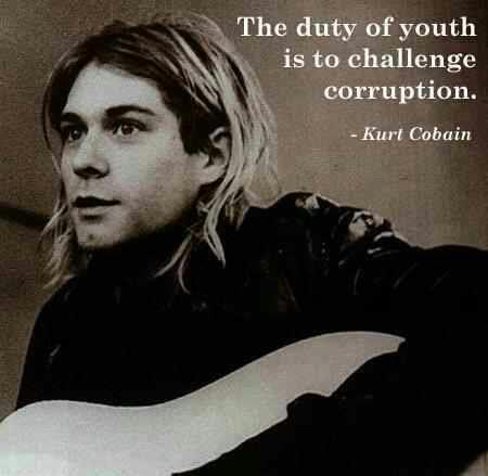kurt cobain the duty of youth is to challenge corruption