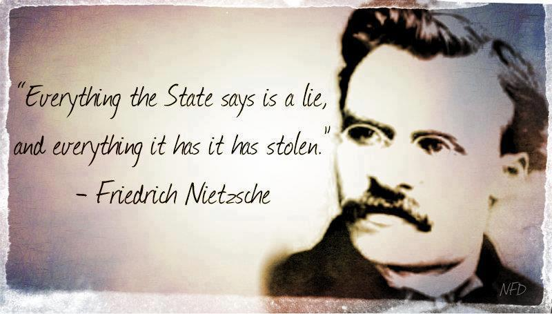 friedrich nietzsche everything the state says is a lie, and everything it has, it has stolen
