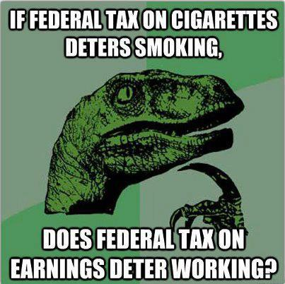 If federal tax on cigarettes deters smoking does federal tax on earnings deter working?