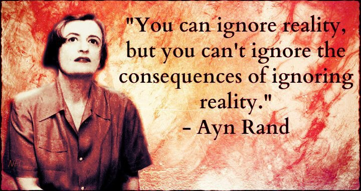 Ayn Rand You can ignore reality