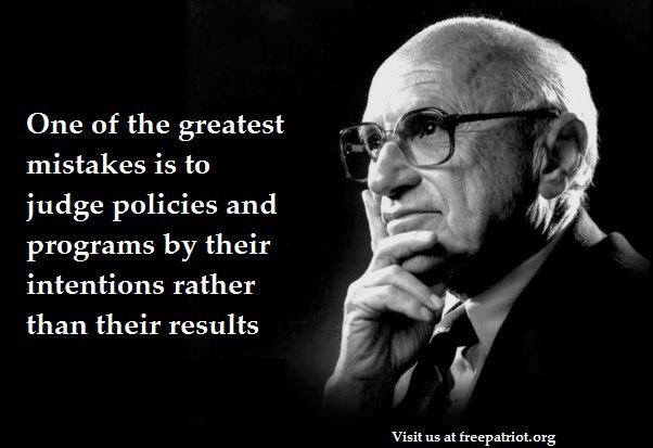 one of the greatest mistakes is to judge policies and programs by their intentions rather than their results
