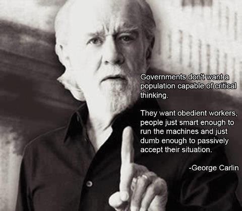 George Carlin governments don't want a population capable of critical thinking