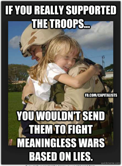 if you really supported the troops you wouldn't send them to fight meaningless wars