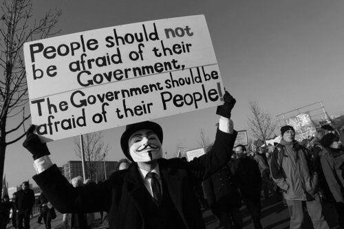 People should not be afraid of their government, the government should be afraid of their people