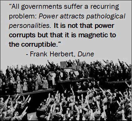 Frank Herbert, Dune All governments suffer a recurring problem. power attracts pathological personalities
