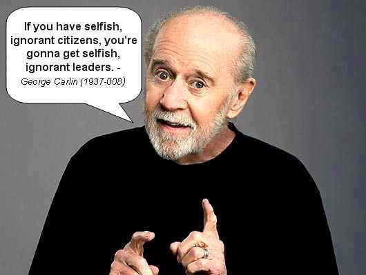 george carlin if you have selfish ignorant citizens