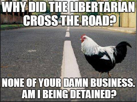 why did the libertarian cross the road?