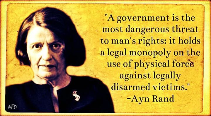 Ayn Rand a government is the most dangerous threat to man's rights