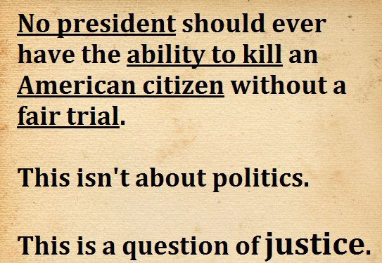 no president should ever have the ability to kill an american citizen without a fair trial