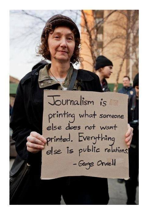 Journalism is printing what someone else does not want printed