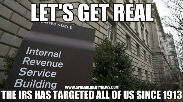 Let's get real The IRS has targeted all of us since 1913