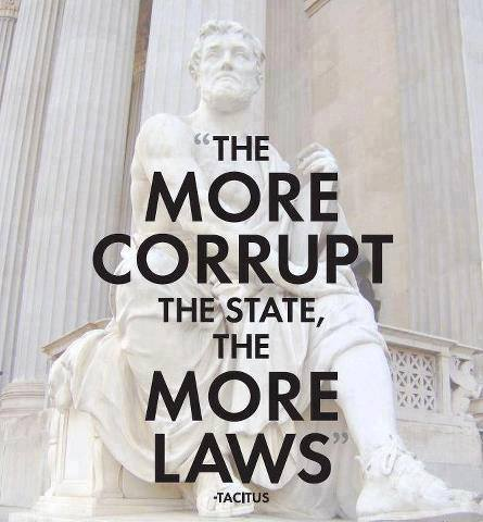 The more corrupt the state, the more laws - Tacitus