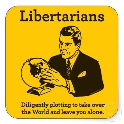 Libertarians plotting to take over the world and leave you alone