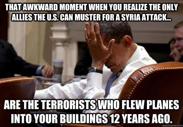 That awkward moment when you realize the only allies u.s. can muster for a syria attack are the terrorists who flew planes into your buildings 12 years ago