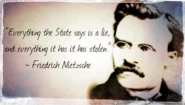 Friedrich Nietzsche Everything the state says is a lie and everything it has it has stolen
