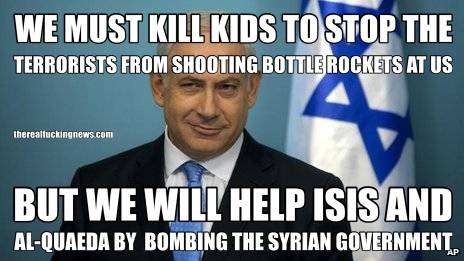 WE MUST KILL KIDS TO STOP THE TERRORISTS FROM SHOOTING BOTTLE ROCKETS AT US BUT WE WILL HELP ISIS AND AL-QUAEDA BY  BOMBING THE SYRIAN GOVERNMENT