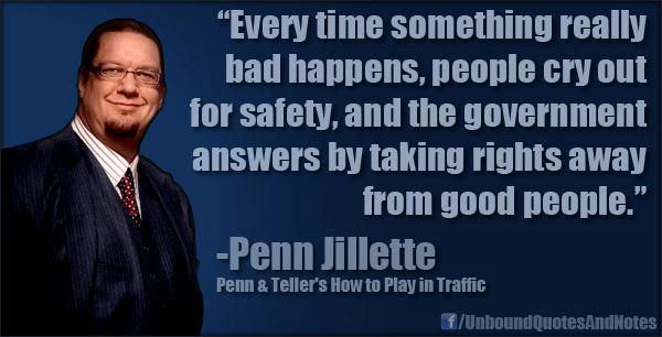 Penn Jillette Every time something really bad happens people cry out for safety