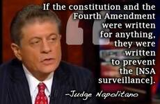 Judge Napolitano If the consitution and the fourth amendment were written for anything they were written to prevent the NSA