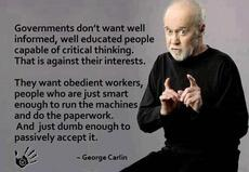 George Carlin Governments don't want well informed well educated people